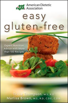 American Dietetic Association Easy Gluten-Free By Thompson, Tricia/ Brown, Marlisa/ American Dietetic Association (COR)